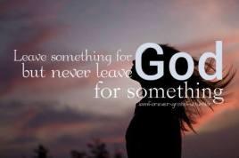 Never leave God for something
